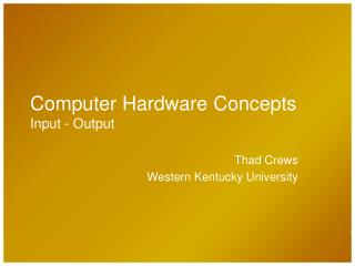 Computer Hardware Concepts Input - Output
