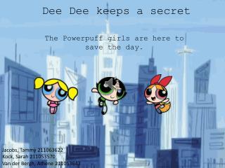 Dee  D ee  keeps a secret