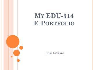 My EDU-314 E-Portfolio