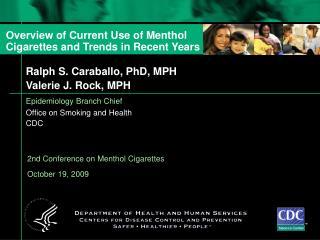 Ralph S. Caraballo, PhD, MPH Valerie J. Rock, MPH Epidemiology Branch Chief