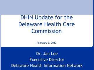 DHIN Update for the Delaware Health Care Commission February 2, 2012