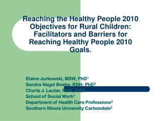 Elaine Jurkowski, MSW, PhD 1 Sandra Nagel Beebe, RDH, PhD 2 Charla J. Lautar, RDH, PhD 2