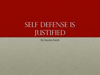 Self defense is justified