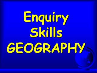 Enquiry Skills GEOGRAPHY