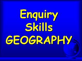 Enquiry Skills GEOGRAPHY
