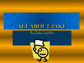 ALL ABOUT JAKE
