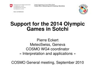 Support for the 2014 Olympic Games in Sotchi Pierre Eckert MeteoSwiss, Geneva