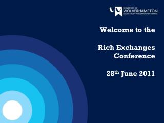 Welcome to the Rich Exchanges Conference 28 th  June 2011