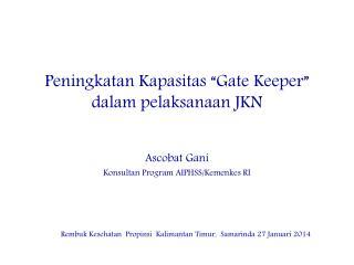 """Peningkatan Kapasitas  """"Gate Keeper""""     dalam pelaksanaan  JKN"""