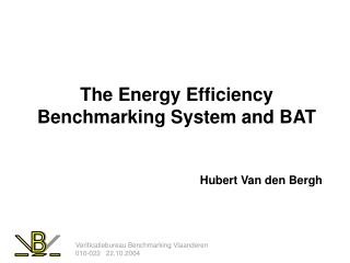The Energy Efficiency Benchmarking System and BAT