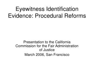 Eyewitness Identification Evidence: Procedural Reforms