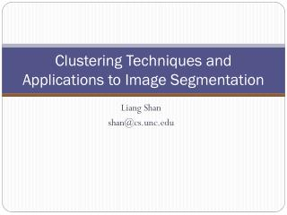 Clustering Techniques and Applications to Image Segmentation