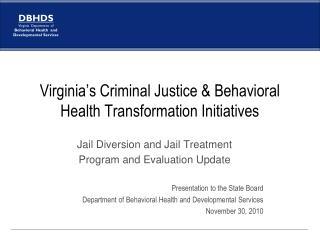 Virginia's Criminal Justice & Behavioral Health Transformation Initiatives