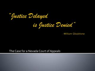"""Justice Delayed  	   is Justice Denied"" -William Gladstone"