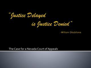 """Justice Delayed     is Justice Denied"" -William Gladstone"