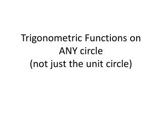 Trigonometric Functions on  ANY circle  (not just the unit circle)