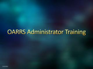 OARRS Administrator Training