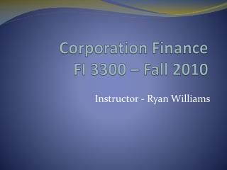 Corporation Finance FI 3300 – Fall 2010