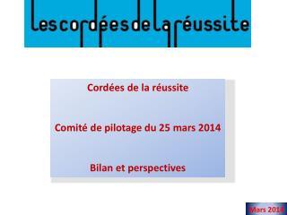 Cordées de la réussite Comité de pilotage du 25 mars 2014 Bilan et perspectives