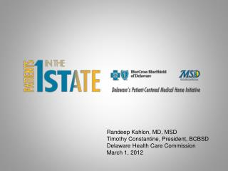 Randeep Kahlon, MD, MSD Timothy Constantine, President, BCBSD Delaware Health Care Commission