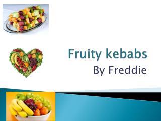 Fruity kebabs