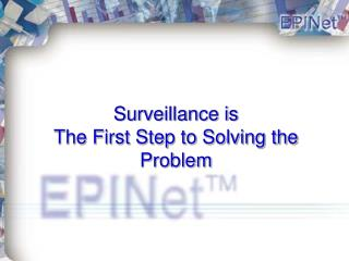 Surveillance is  The First Step to Solving the Problem