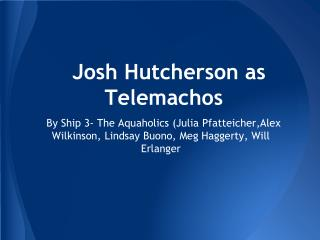 Josh Hutcherson as Telemachos