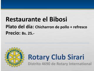 Restaurante  el  Bibosi Plato del  d�a :  Chicharron  de  pollo  +  refresco Precio :  Bs . 25.-
