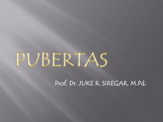 Prof. Dr. JUKE R. SIREGAR,  M.Pd .