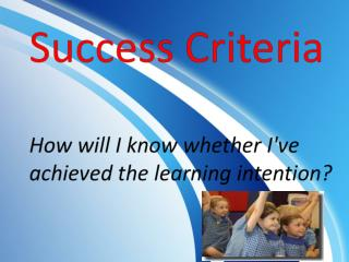 Success Criteria be written in language that  students are likely to understand