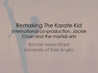 Remaking  The Karate Kid International co-production, Jackie Chan and the martial arts