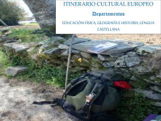 ITINERARIO CULTURAL EUROPEO Departamentos