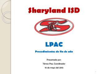 Sharyland  ISD  LPAC Procedimientos  de  fin  de  año Presentada  por:  Témoc  Paz, Coordinador