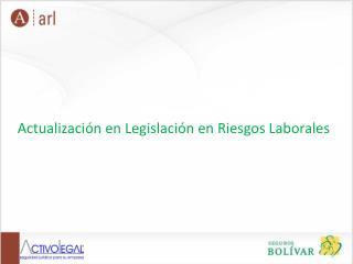 Actualización en Legislación en Riesgos Laborales