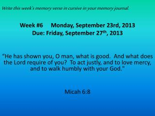 Write this week�s memory verse in cursive in your memory journal.