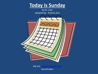 Today is Sunday by Dr. Jean adapted by:  Kristina Sica clip art;   microsoft boardmaker
