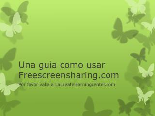 Una guia como usar  Freescreensharing