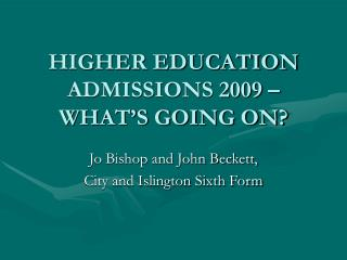 HIGHER EDUCATION ADMISSIONS 2009 – WHAT'S GOING ON?