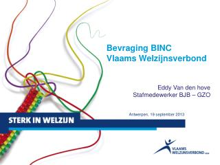 Bevraging BINC Vlaams Welzijnsverbond Eddy Van den hove Stafmedewerker  BJB –  GZO