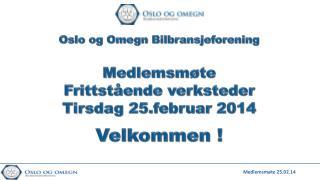 Oslo og Omegn Bilbransjeforening Medlemsmøte  Frittstående verksteder Tirsdag 25.februar 2014