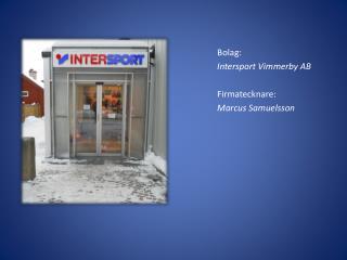 Bolag : Intersport Vimmerby  AB Firmatecknare :  Marcus Samuelsson
