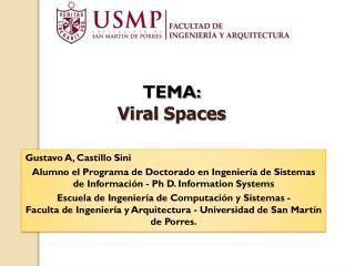 TEMA: Viral  Spaces
