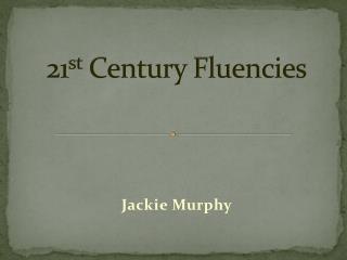 21 st  Century Fluencies