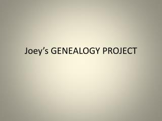 Joey's GENEALOGY PROJECT