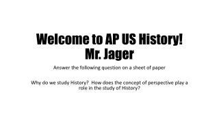 Welcome to AP US History! Mr. Jager