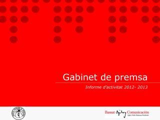 Gabinet de premsa Informe d'activitat 2012- 2013