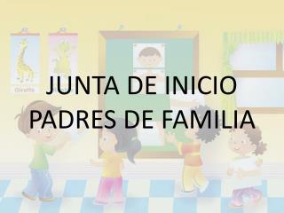 JUNTA DE INICIO PADRES DE FAMILIA