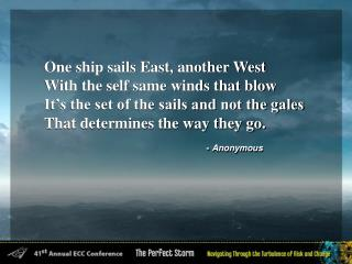 One ship sails East, another West With the self same winds that blow