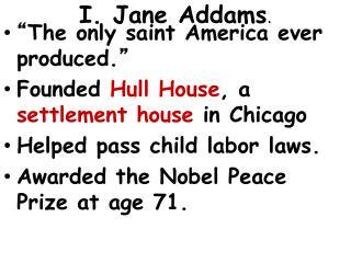I. Jane Addams .