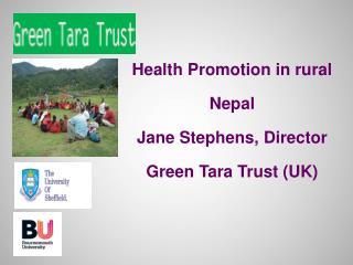 Health Promotion in rural Nepal Jane Stephens, Director  Green Tara Trust (UK)